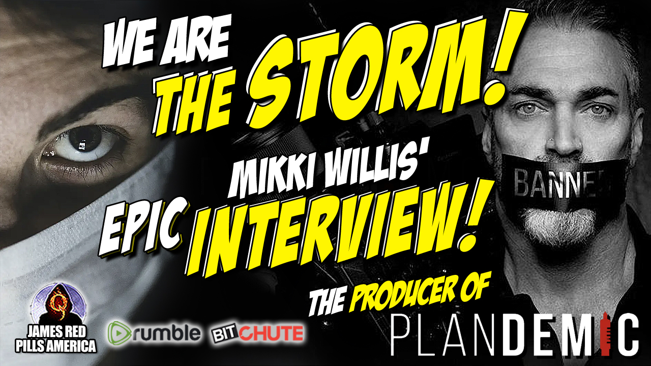 We Are The Storm!  Mikki Willis (Producer of Plandemic) Exposes COVID, Fauci, Gates & The Evil Jabsters!  Scorched Earth Interview!