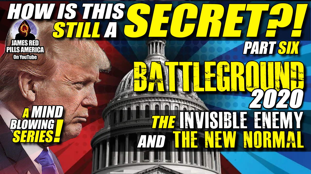 Terrifying! How Is This Still Secret?! Battleground 2020: The Invisible Enemy & The New Normal Pt 6 - Explosive Video!