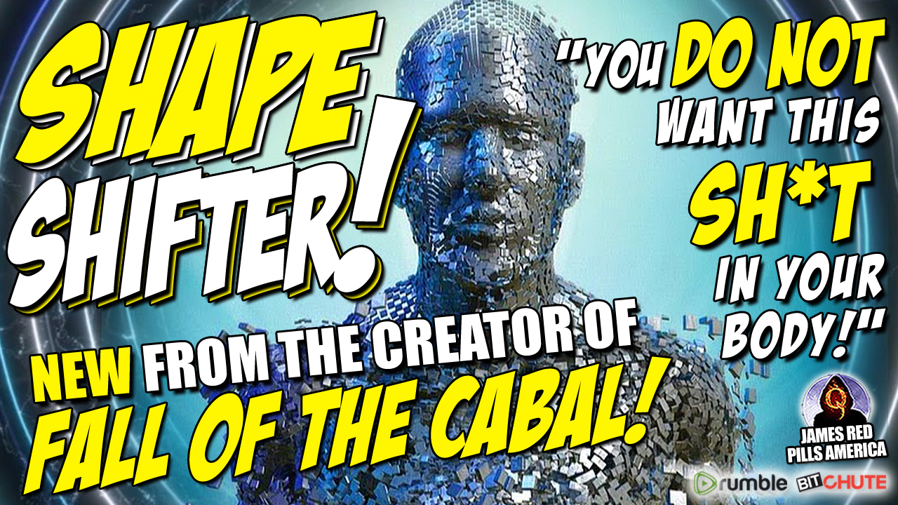 """Shape Shifter! From Creator of 'Fall of The Cabal' Series! """"You Don't Want This Sh*t in Your Body! The Cabal Is Warning Us About Their Plans!"""" Must See New Video!"""
